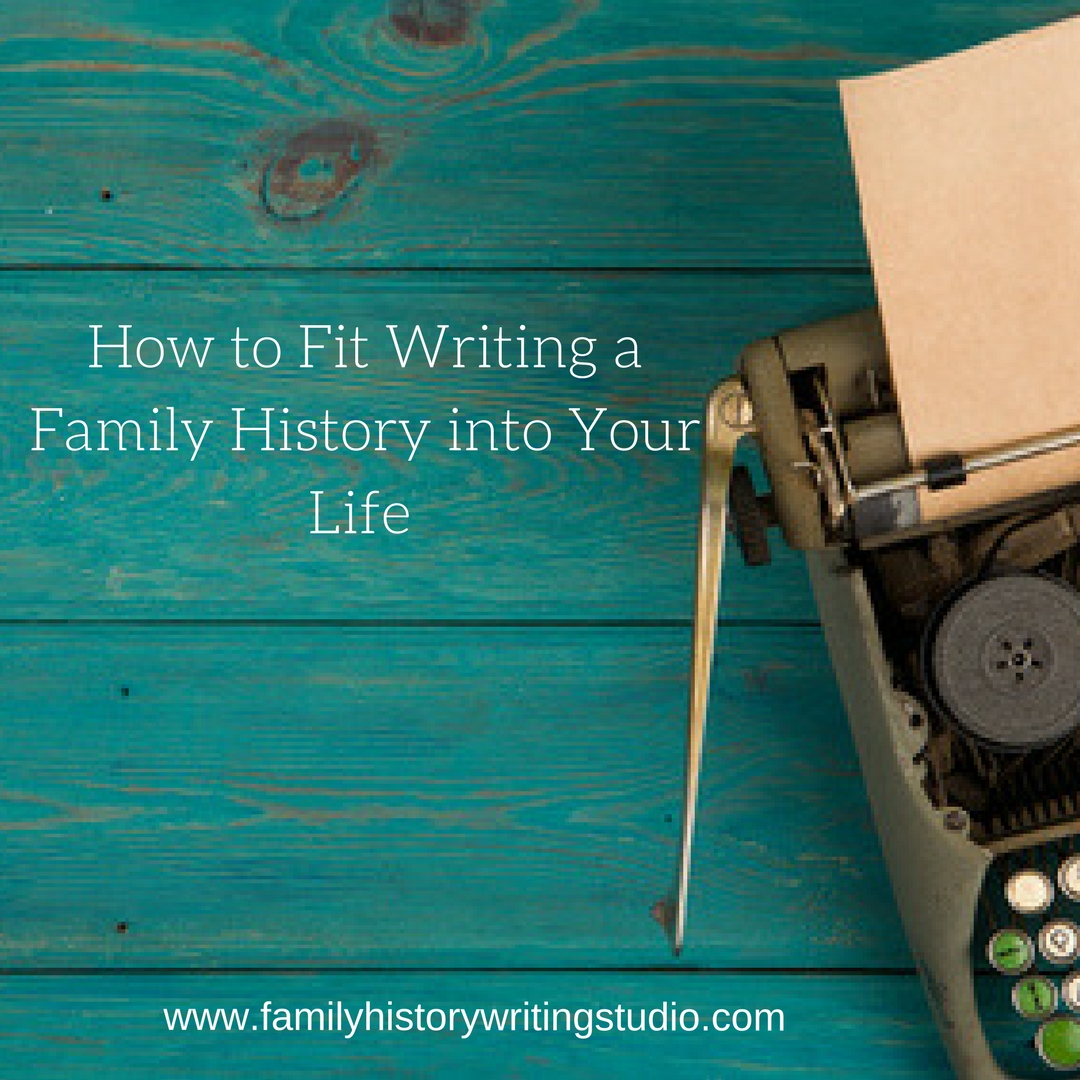 how to fit writing a family history into your life the family